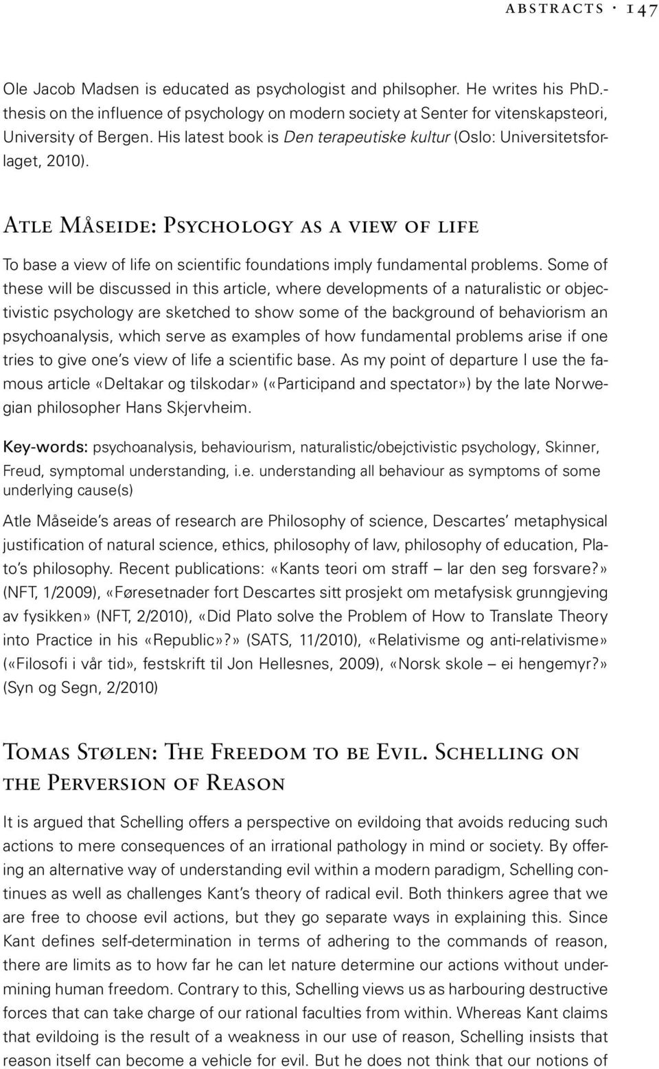 Atle Måseide: Psychology as a view of life To base a view of life on scientific foundations imply fundamental problems.
