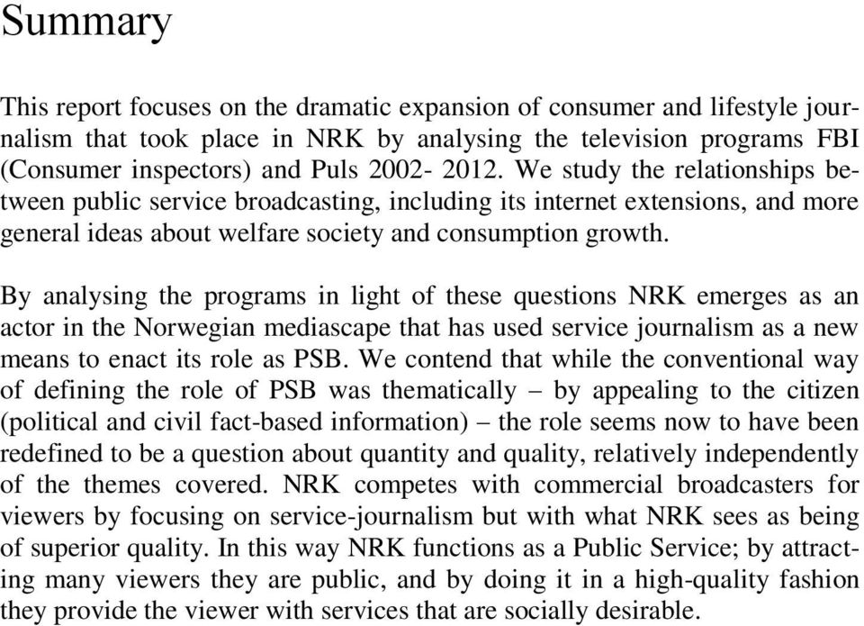 By analysing the programs in light of these questions NRK emerges as an actor in the Norwegian mediascape that has used service journalism as a new means to enact its role as PSB.