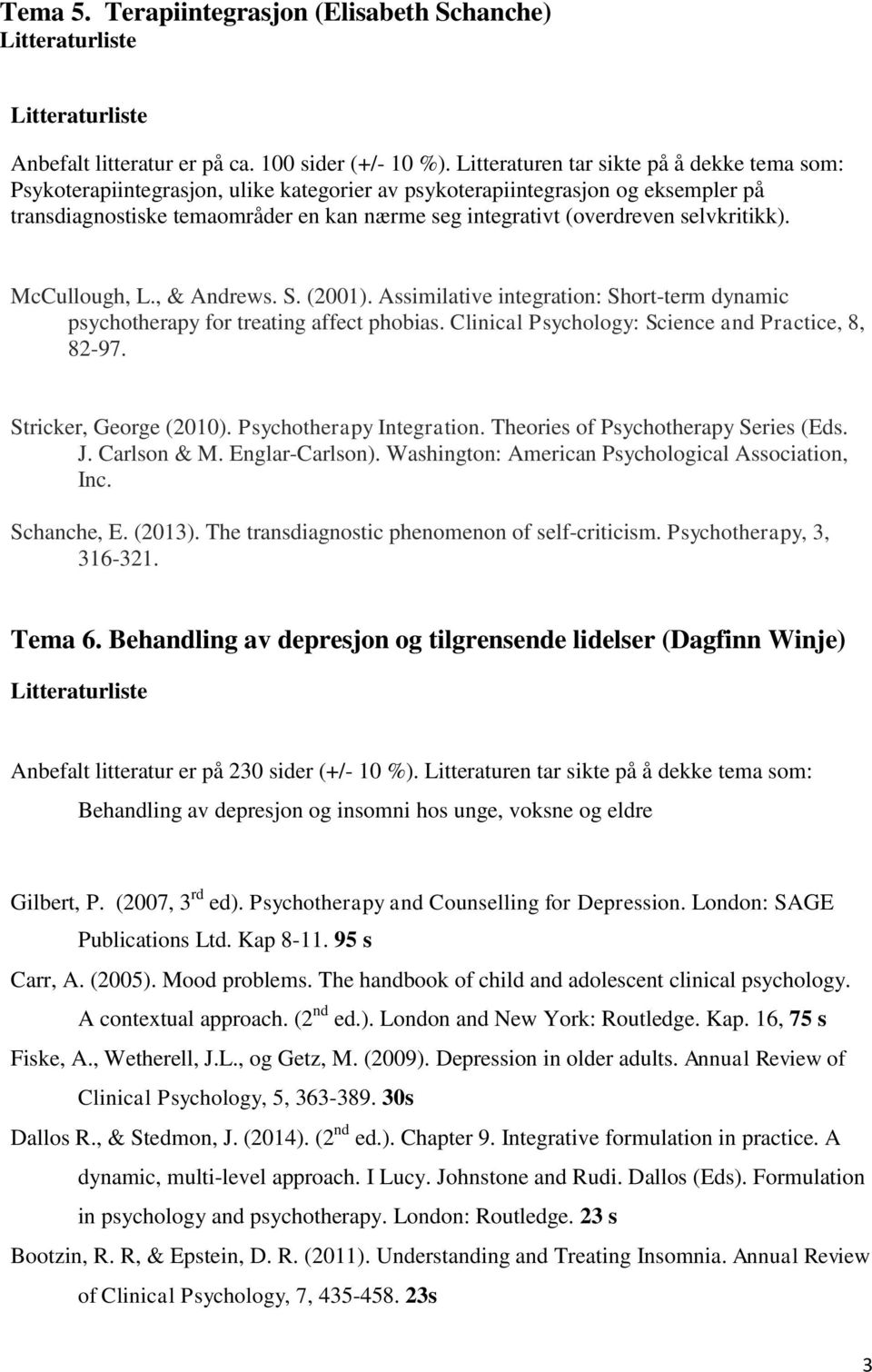 selvkritikk). McCullough, L., & Andrews. S. (2001). Assimilative integration: Short-term dynamic psychotherapy for treating affect phobias. Clinical Psychology: Science and Practice, 8, 82-97.
