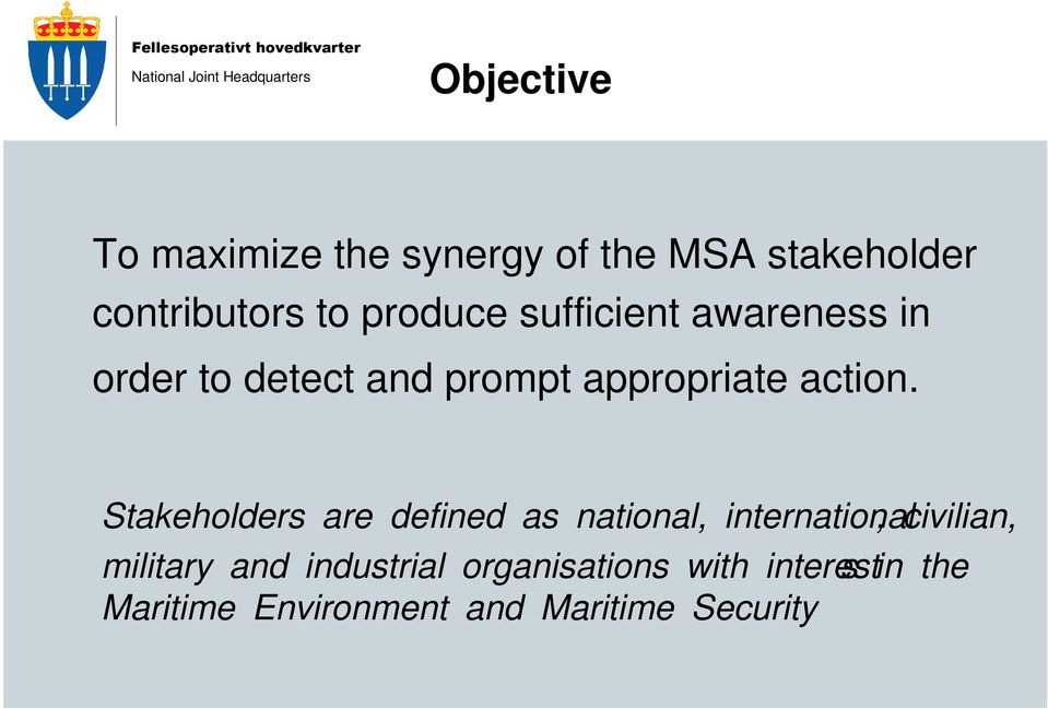 Stakeholders are defined as national, international, civilian, military and