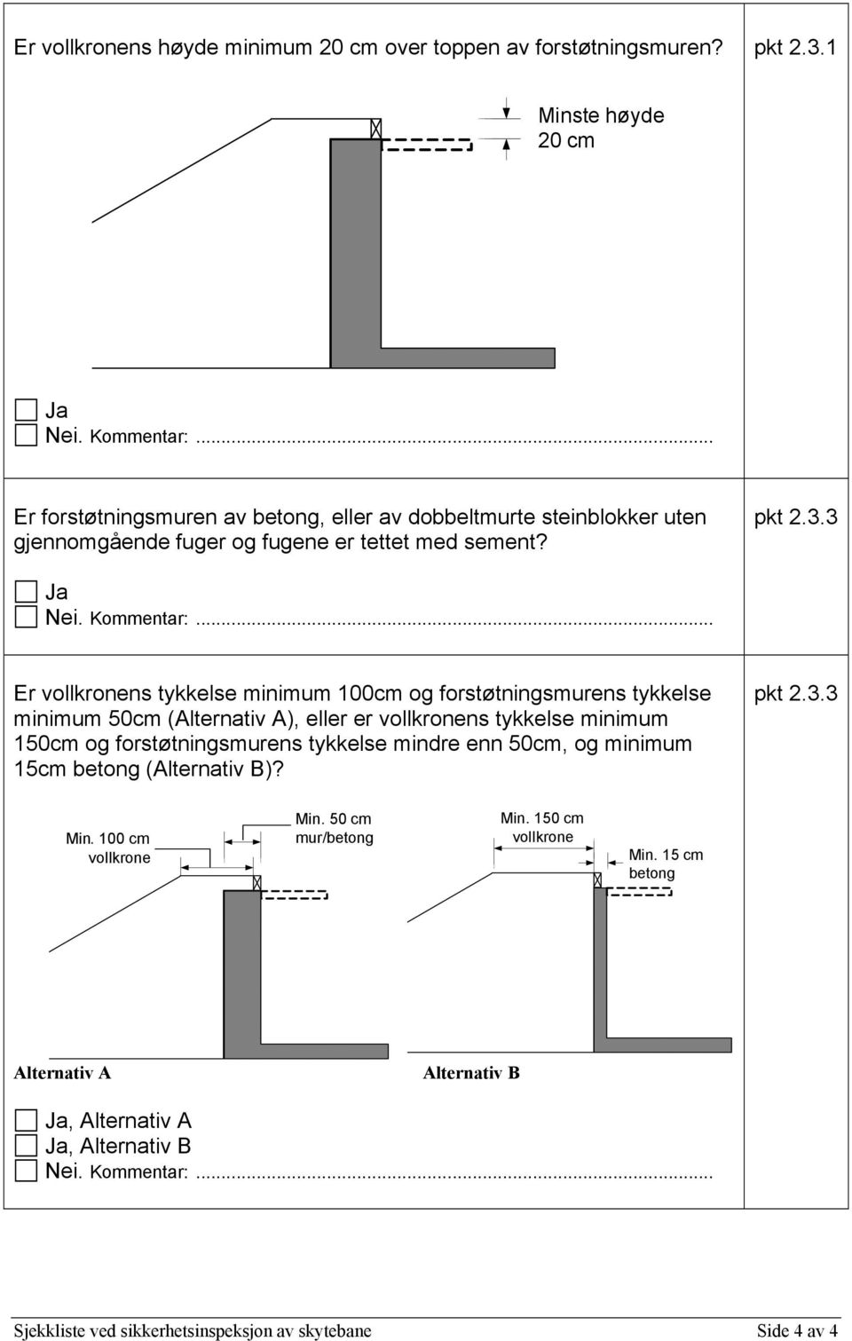 Er vollkronens tykkelse minimum 100cm og forstøtningsmurens tykkelse minimum 50cm (Alternativ A), eller er vollkronens tykkelse minimum 150cm og
