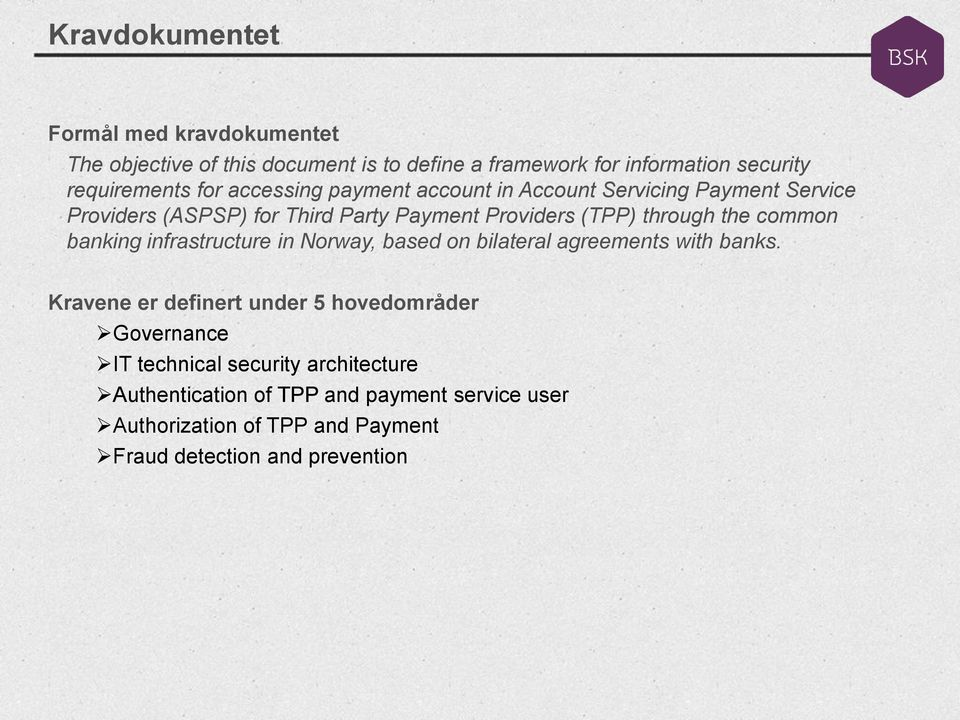 common banking infrastructure in Norway, based on bilateral agreements with banks.