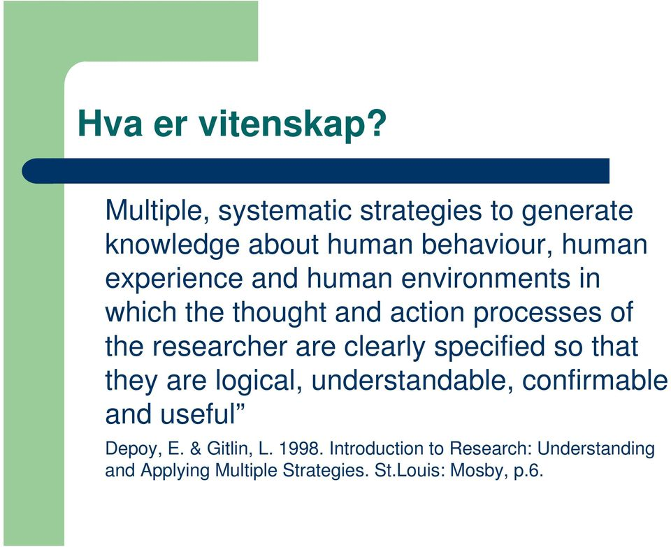 human environments in which the thought and action processes of the researcher are clearly specified