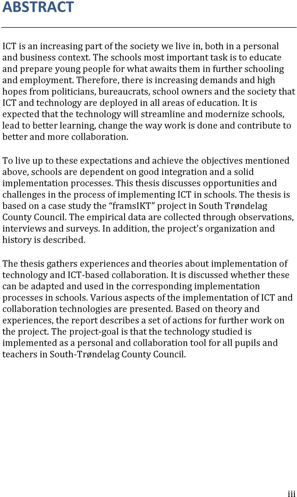 Therefore, there is increasing demands and high hopes from politicians, bureaucrats, school owners and the society that ICT and technology are deployed in all areas of education.