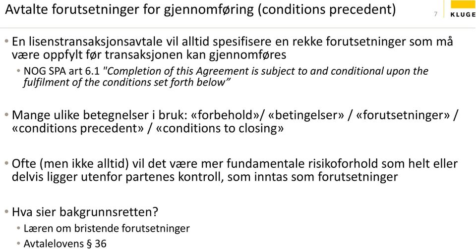 "1 ""Completion of this Agreement is subject to and conditional upon the fulfilment of the conditions set forth below Mange ulike betegnelser i bruk: «forbehold»/"