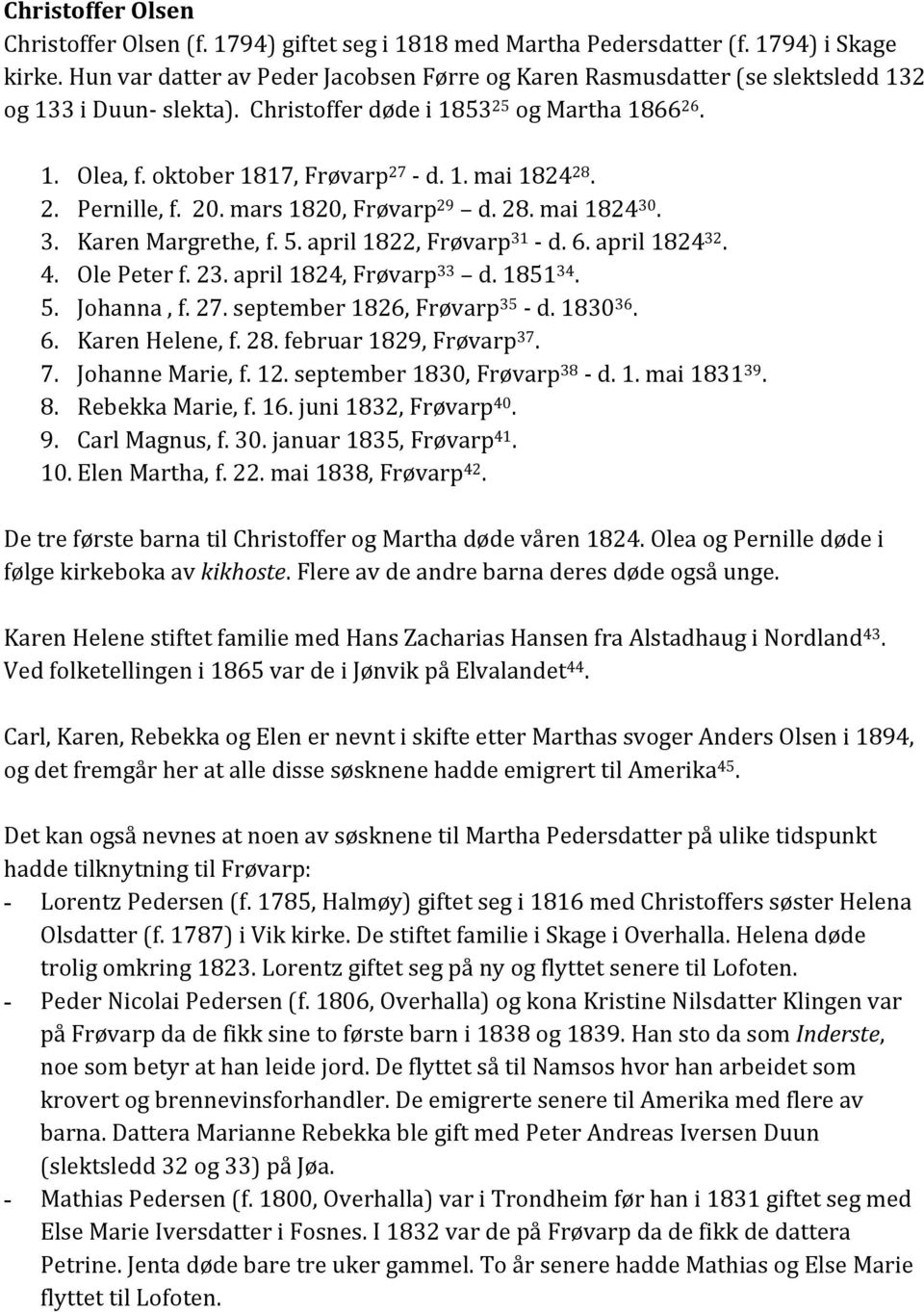 2. Pernille, f. 20. mars 1820, Frøvarp 29 d. 28. mai 1824 30. 3. Karen Margrethe, f. 5. april 1822, Frøvarp 31 - d. 6. april 1824 32. 4. Ole Peter f. 23. april 1824, Frøvarp 33 d. 1851 34. 5. Johanna, f.
