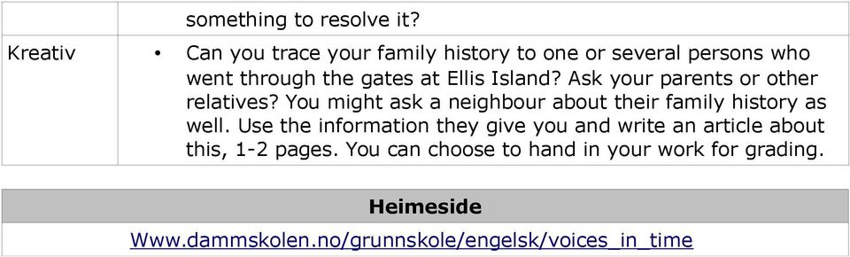 Island? Ask your parents or other relatives? You might ask a neighbour about their family history as well.