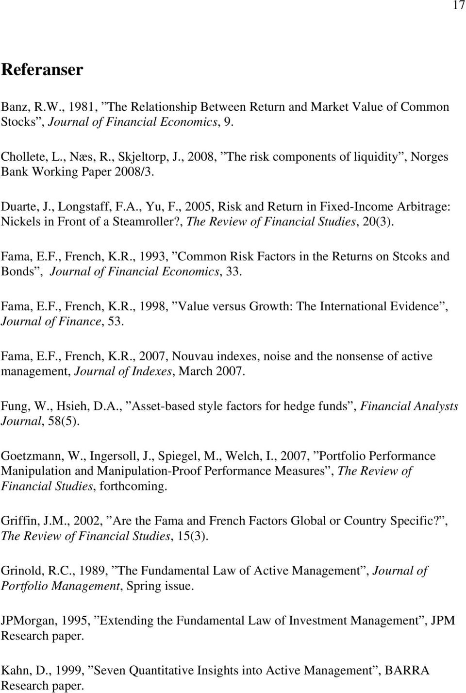 , The Review of Financial Studies, 20(3). Fama, E.F., French, K.R., 1993, Common Risk Factors in the Returns on Stcoks and Bonds, Journal of Financial Economics, 33. Fama, E.F., French, K.R., 1998, Value versus Growth: The International Evidence, Journal of Finance, 53.