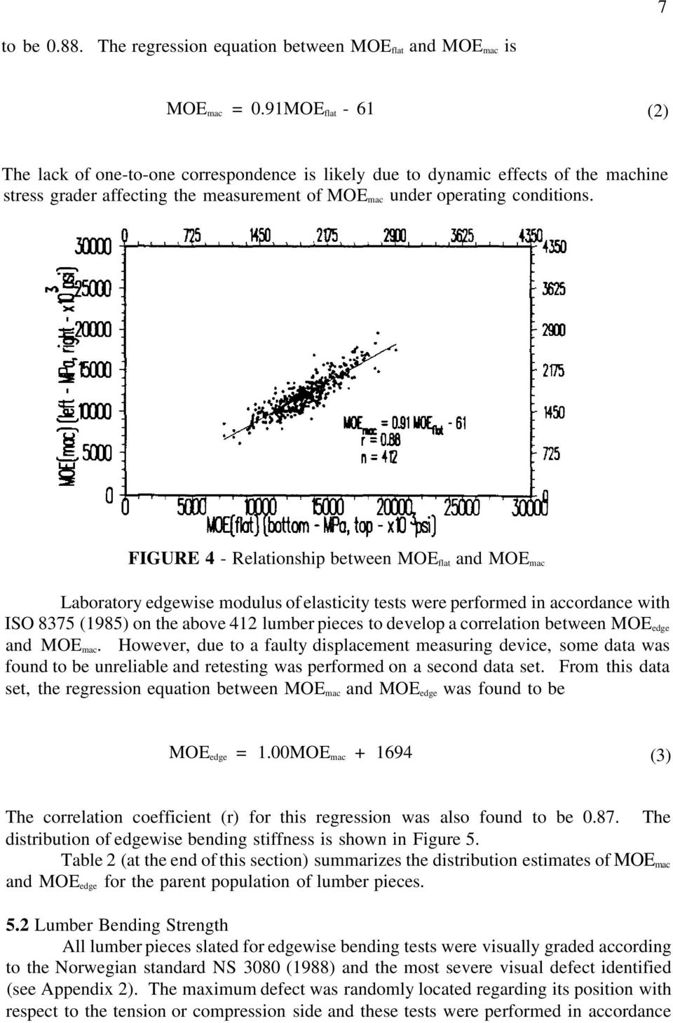 FIGURE 4 - Relationship between MOE flat and MOE mac Laboratory edgewise modulus of elasticity tests were performed in accordance with ISO 8375 (1985) on the above 412 lumber pieces to develop a