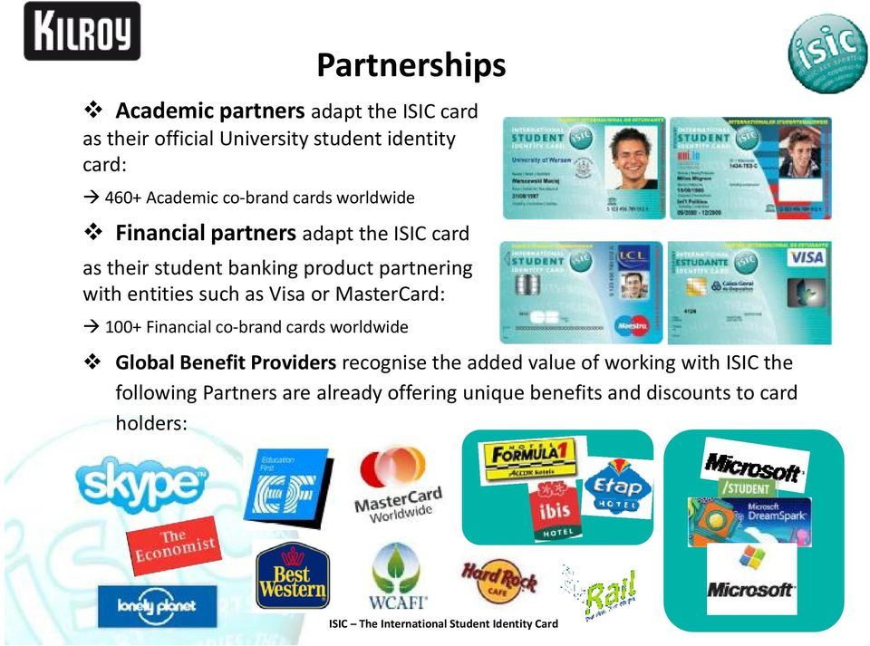 MasterCard: 100+ Financial co-brand cards worldwide Global Benefit Providers recognise the added value of working with ISIC the