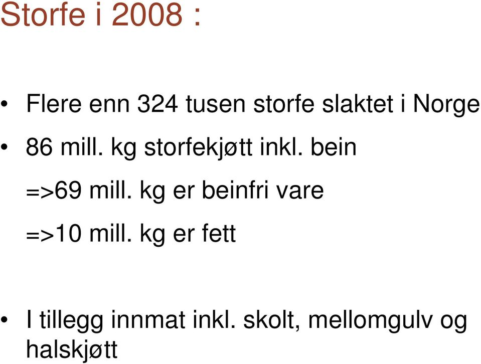 bein =>69 mill. kg er beinfri vare =>10 mill.