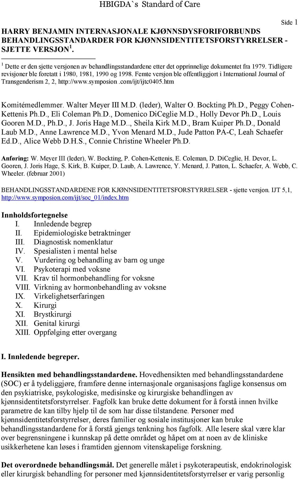 Femte versjon ble offentliggjort i International Journal of Transgenderism 2, 2, http://www.symposion.com/ijt/ijtc0405.htm Side 1 Komitémedlemmer. Walter Meyer III M.D. (leder), Walter O. Bockting Ph.