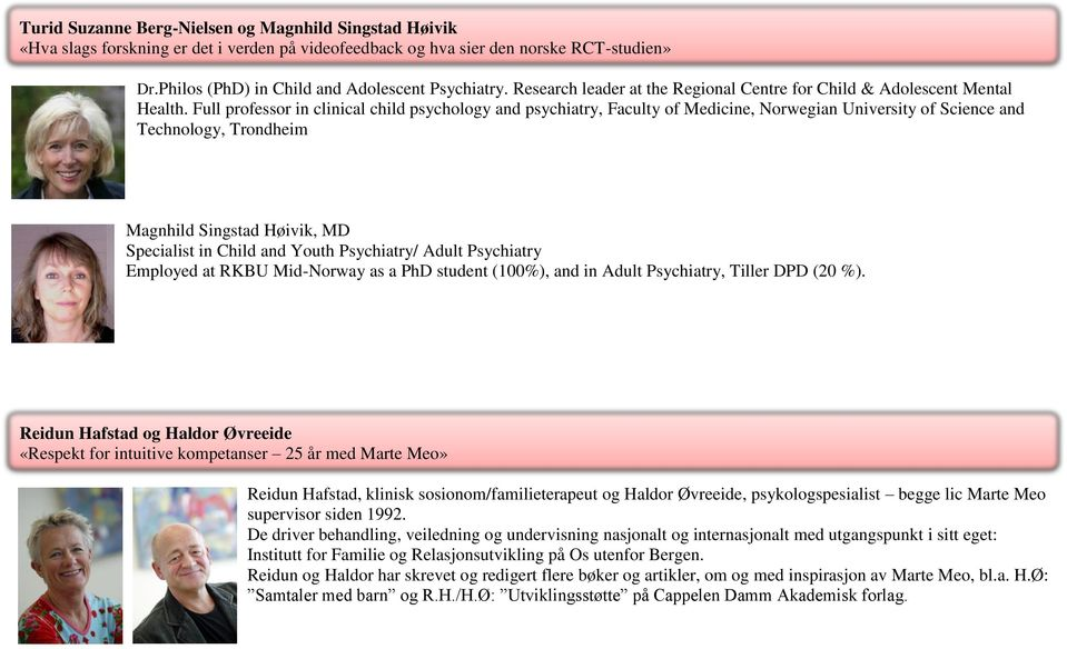 Full professor in clinical child psychology and psychiatry, Faculty of Medicine, Norwegian University of Science and Technology, Trondheim Magnhild Singstad Høivik, MD Specialist in Child and Youth