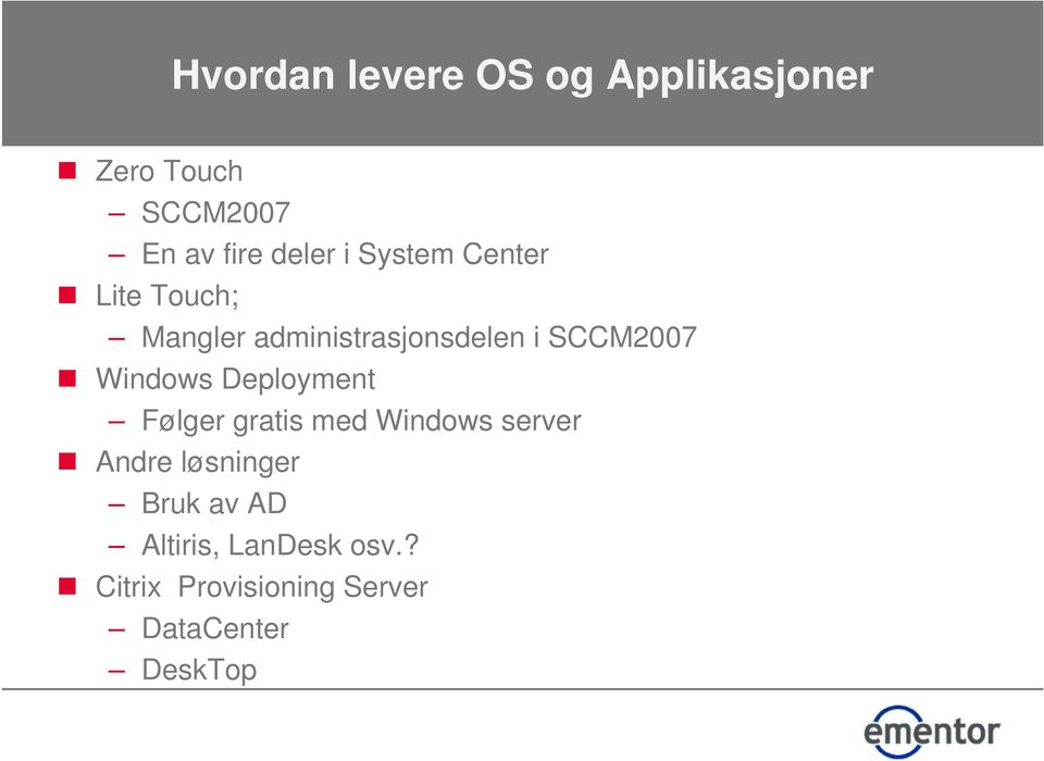 Windows Deployment Følger gratis med Windows server Andre løsninger
