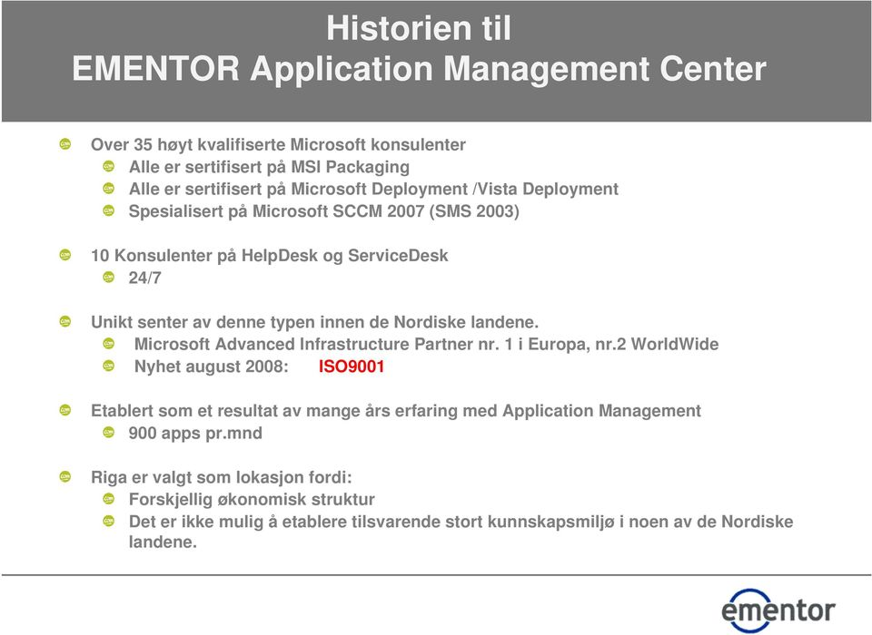 landene. Microsoft Advanced Infrastructure Partner nr. 1 i Europa, nr.