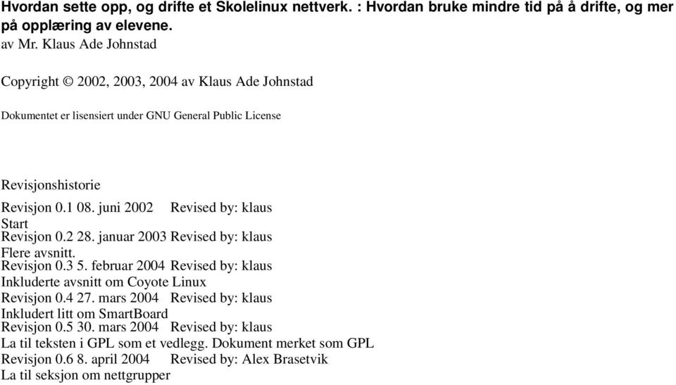 juni 2002 Revised by: klaus Start Revisjon 0.2 28. januar 2003 Revised by: klaus Flere avsnitt. Revisjon 0.3 5.