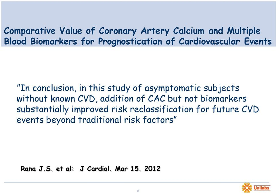 subjects without known CVD, addition of CAC but not biomarkers substantially improved risk