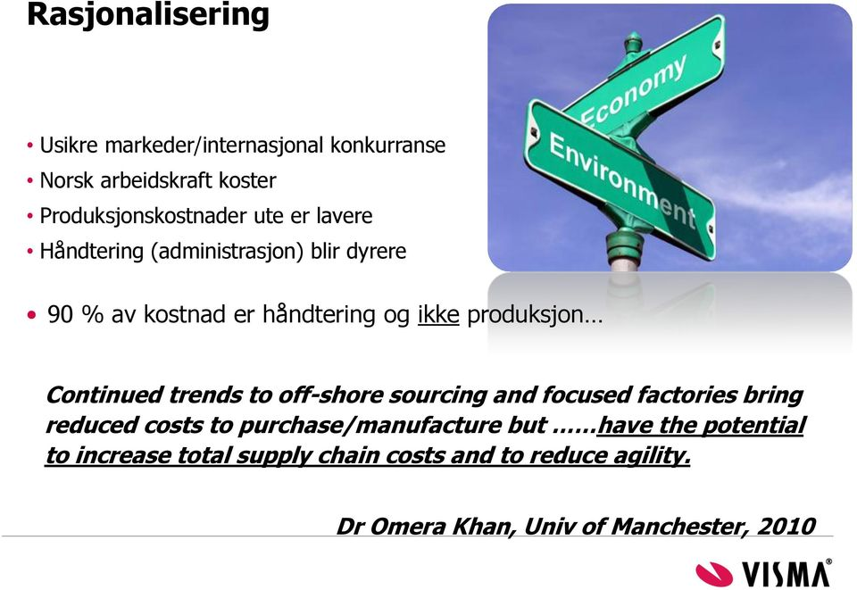 trends to off-shore sourcing and focused factories bring reduced costs to purchase/manufacture but have the