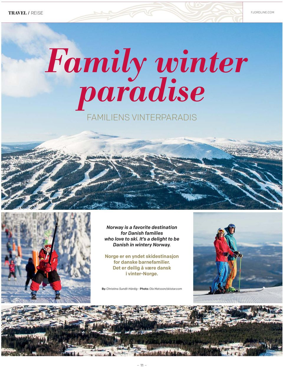 Danish families who love to ski. It s a delight to be Danish in wintery Norway.