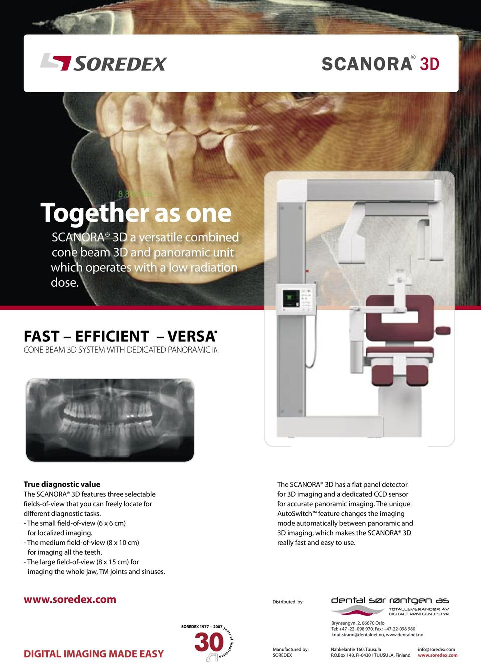 diagnostic tasks. - The small field-of-view (6 x 6 cm) for localized imaging. - The medium field-of-view (8 x 10 cm) for imaging all the teeth.