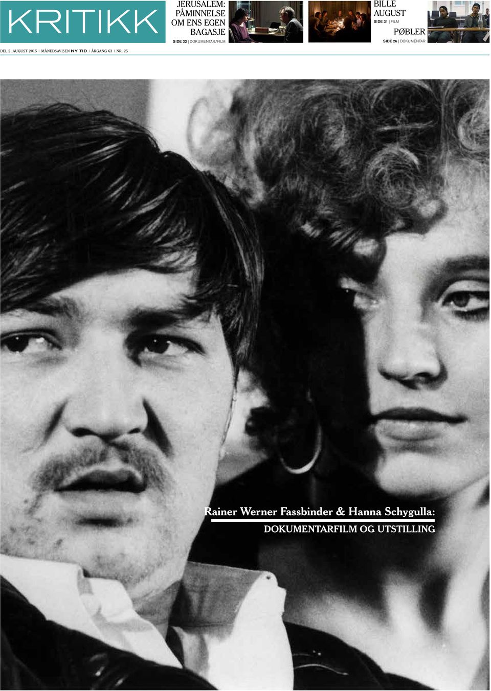 AUGUST SIDE 31 FILM PØBLER SIDE 26 DOKUMENTAR Rainer Werner Fassbinder &