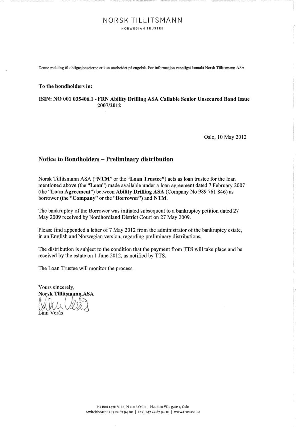 1 -FRN Ability Drilling ASA Callable Senior Unsecured Bond Issue 2007/2012 Oslo, 10 May 2012 Notice to Bondholders - Preliminary distribution Norsk Tillitsmann ASA ( NTM or the Loan Trustee ) acts as