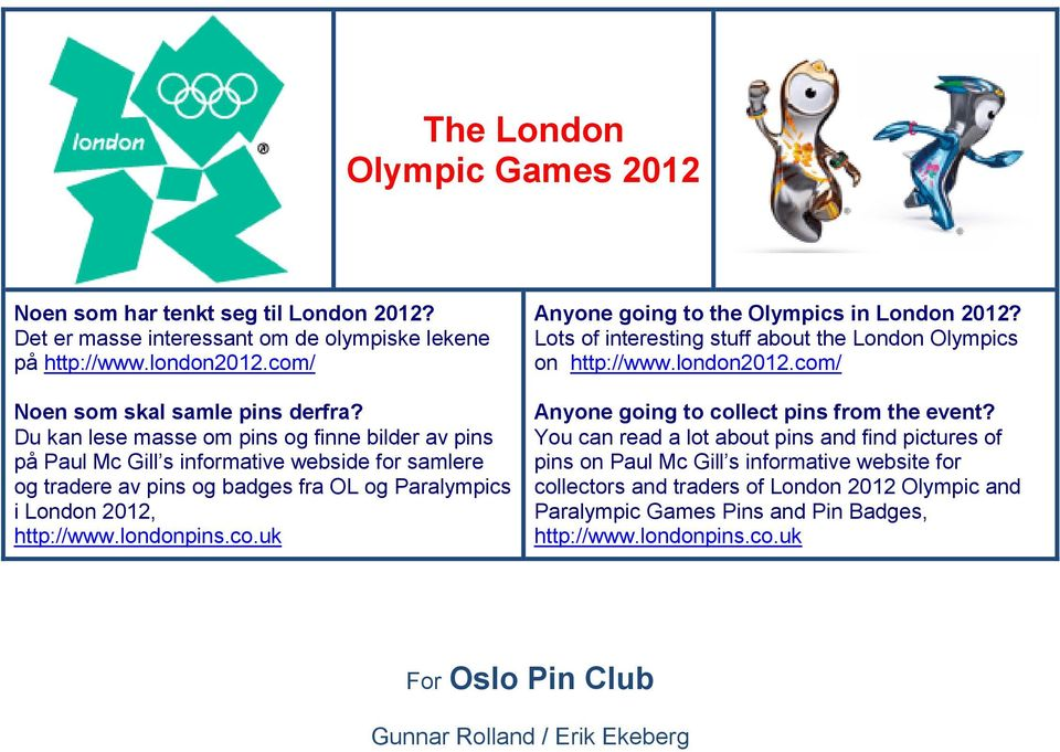uk Anyone going to the Olympics in London 2012? Lots of interesting stuff about the London Olympics on http://www.london2012.com/ Anyone going to collect pins from the event?