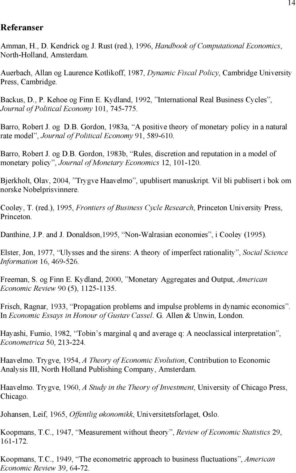 Kydland, 1992, International Real Business Cycles, Journal of Political Economy 101, 745-775. Barro, Robert J. og D.B. Gordon, 1983a, A positive theory of monetary policy in a natural rate model, Journal of Political Economy 91, 589-610.