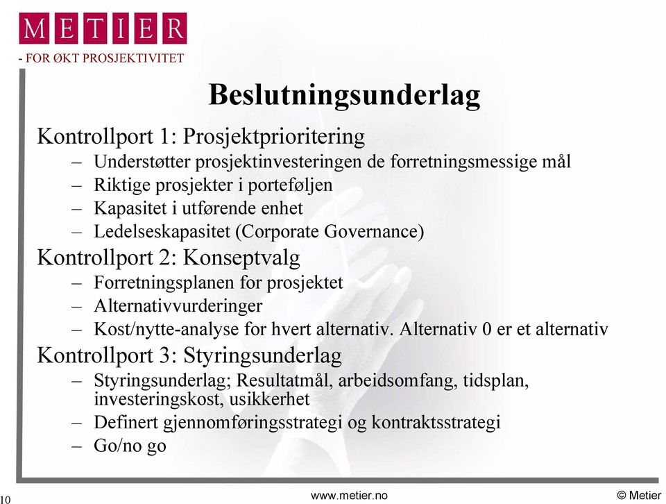 Alternativvurderinger Kost/nytte-analyse for hvert alternativ.