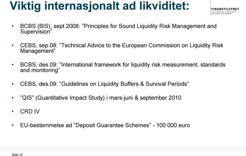 09: International framework for liquidity risk measurement, standards and monitoring CEBS, des.