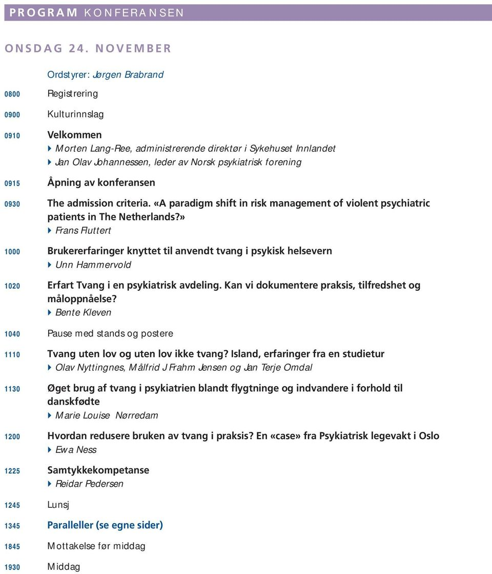 psykiatrisk forening 0915 Åpning av konferansen 0930 The admission criteria. «A paradigm shift in risk management of violent psychiatric patients in The Netherlands?