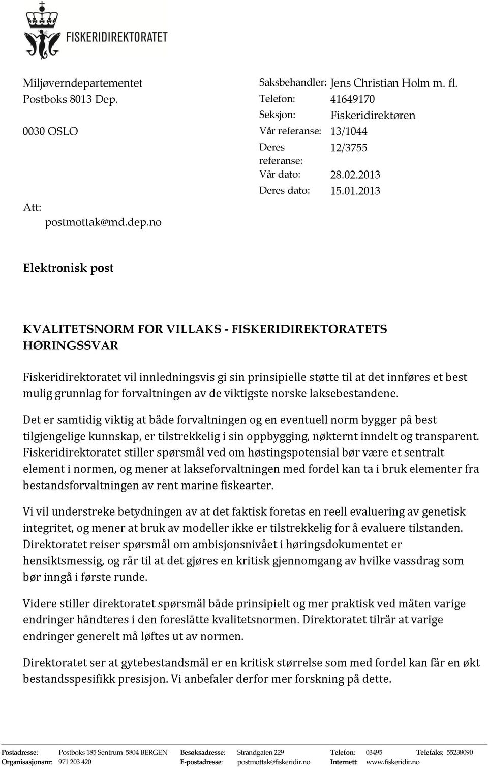 no Elektronisk post KVALITETSNORM FOR VILLAKS - FISKERIDIREKTORATETS HØRINGSSVAR Fiskeridirektoratet vil innledningsvis gi sin prinsipielle støtte til at det innføres et best mulig grunnlag for