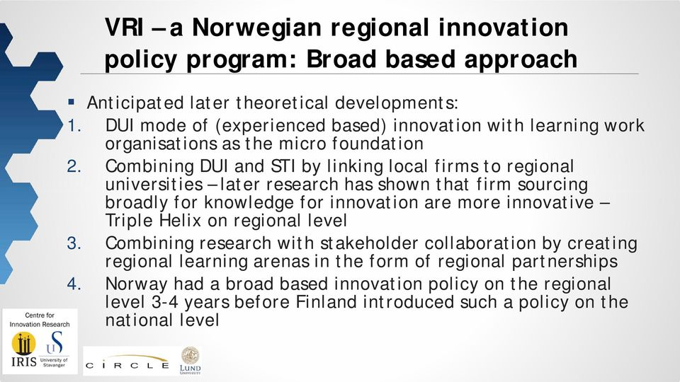 Combining DUI and STI by linking local firms to regional universities later research has shown that firm sourcing broadly for knowledge for innovation are more innovative