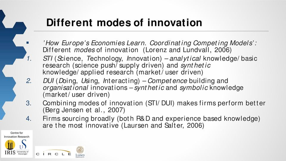 DUI (Doing, Using, Interacting) Competence building and organisational innovations synthetic and symbolic knowledge (market/user driven) 3.