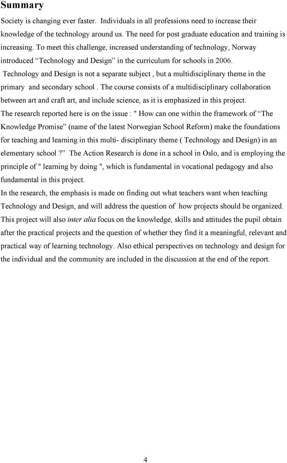 Technology and Design is not a separate subject, but a multidisciplinary theme in the primary and secondary school.