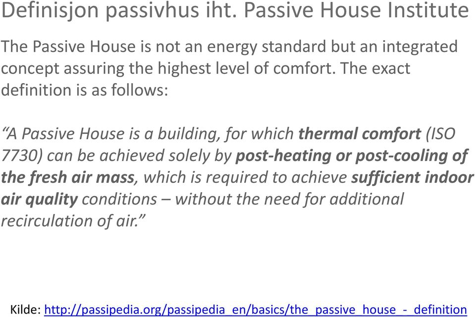 The exact definition is as follows: A Passive House is a building, for which thermal comfort (ISO 7730) can be achieved solely by