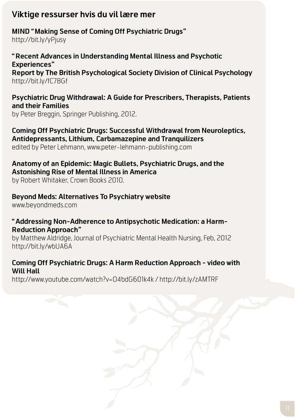ly/fc7bgf Psychiatric Drug Withdrawal: A Guide for Prescribers, Therapists, Patients and their Families by Peter Breggin, Springer Publishing, 2012.