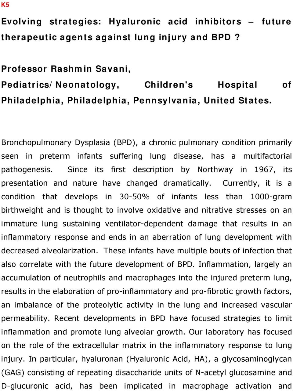 Bronchopulmonary Dysplasia (BPD), a chronic pulmonary condition primarily seen in preterm infants suffering lung disease, has a multifactorial pathogenesis.