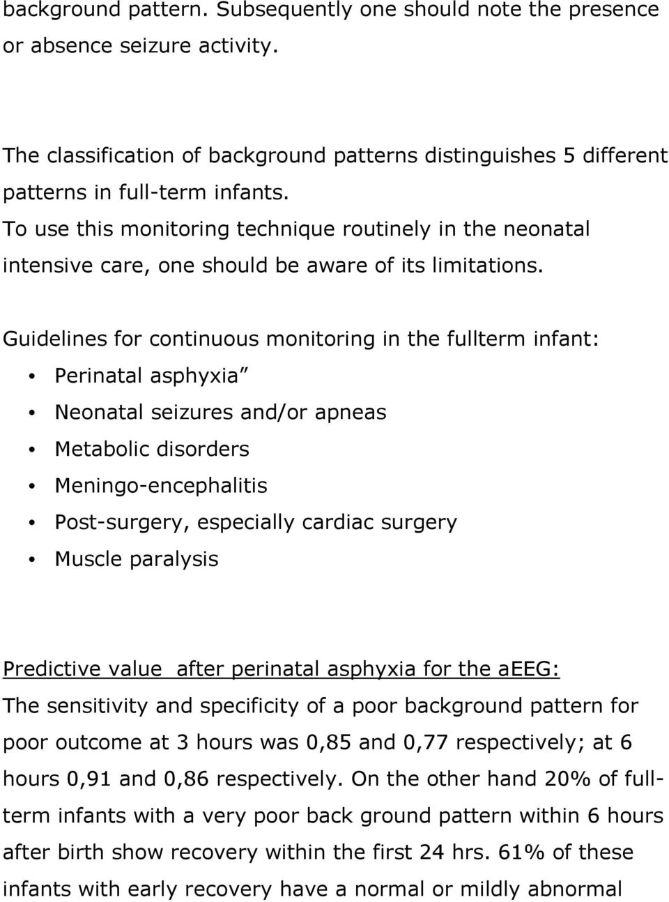 Guidelines for continuous monitoring in the fullterm infant: Perinatal asphyxia Neonatal seizures and/or apneas Metabolic disorders Meningo-encephalitis Post-surgery, especially cardiac surgery
