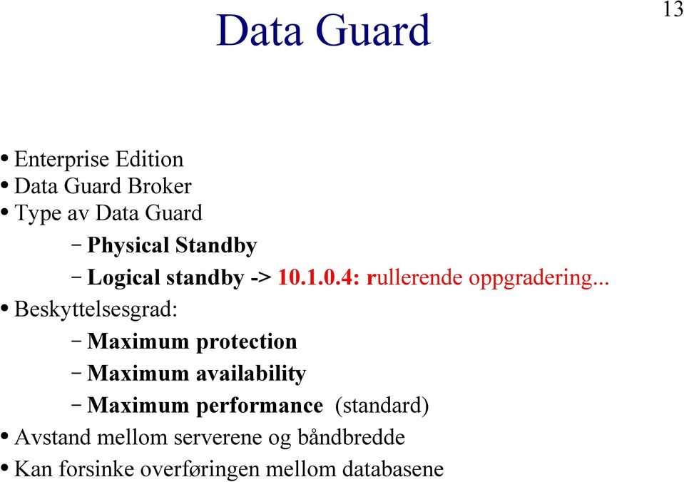 .. Beskyttelsesgrad: Maximum protection Maximum availability Maximum