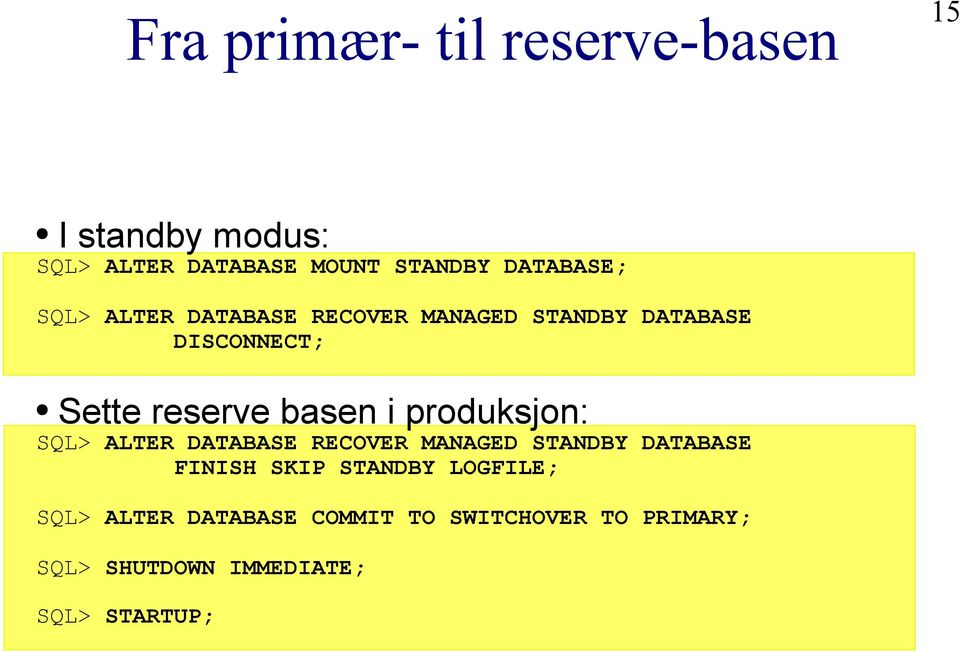 basen i produksjon: SQL> ALTER DATABASE RECOVER MANAGED STANDBY DATABASE FINISH SKIP