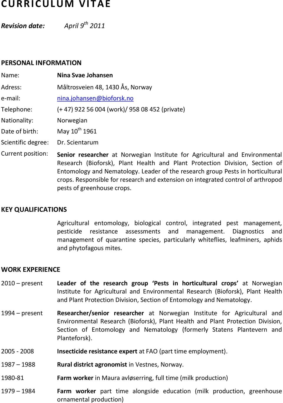 Scientarum Senior researcher at Norwegian Institute for Agricultural and Environmental Research (Bioforsk), Plant Health and Plant Protection Division, Section of Entomology and Nematology.