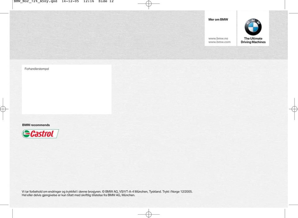 com The Ultimate Driving Machines Forhandlerstempel BMW recommends Vi tar forbehold om
