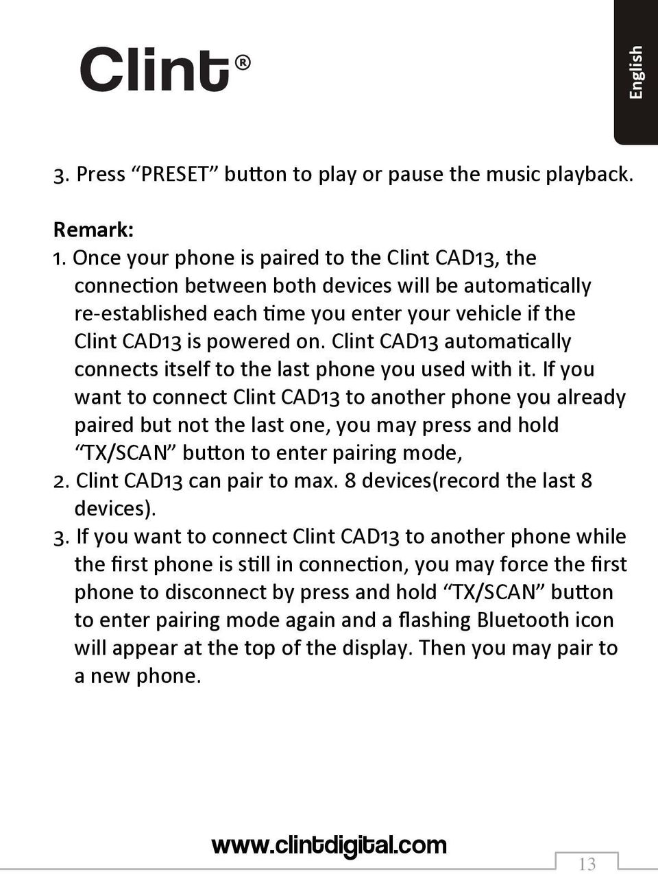 Clint CAD13 automatically connects itself to the last phone you used with it.