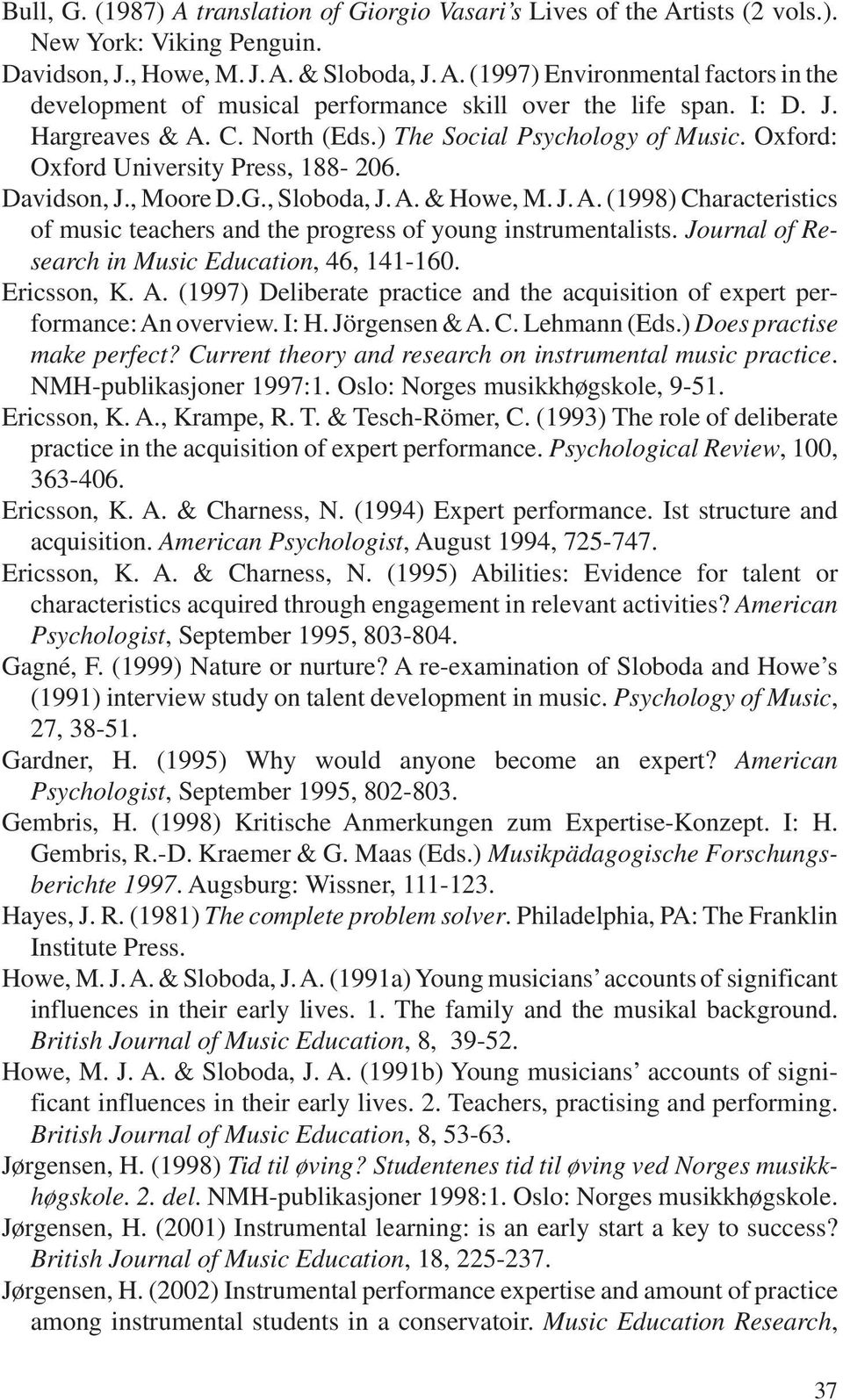 Journal of Research in Music Education, 46, 141-160. Ericsson, K. A. (1997) Deliberate practice and the acquisition of expert performance: An overview. I: H. Jörgensen & A. C. Lehmann (Eds.