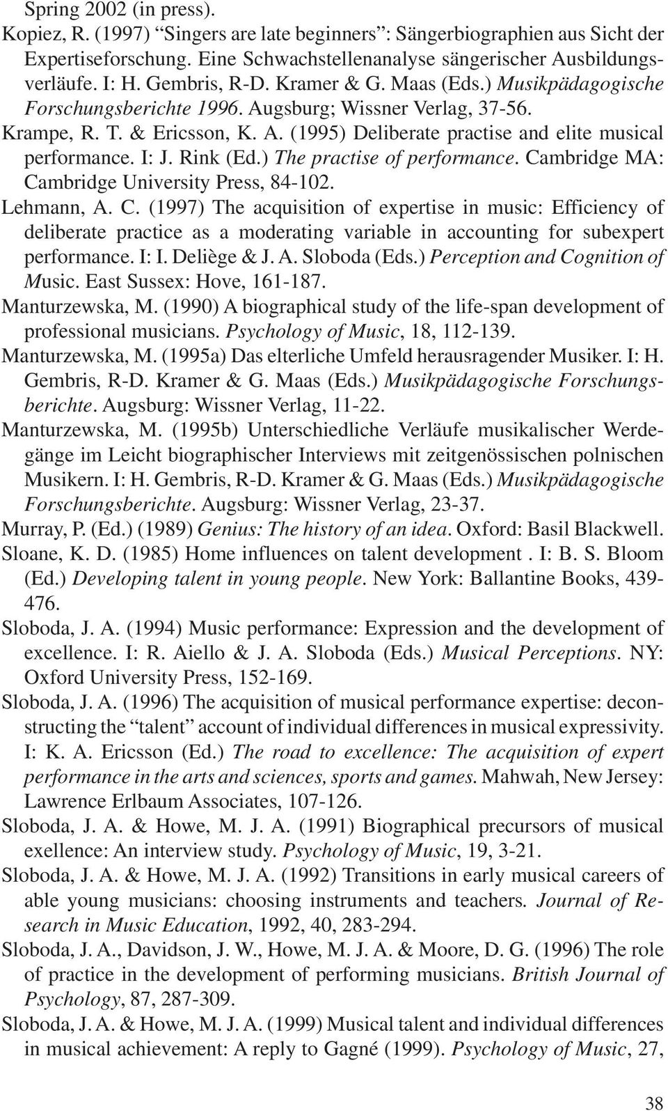 I: J. Rink (Ed.) The practise of performance. Cambridge MA: Cambridge University Press, 84-102. Lehmann, A. C. (1997) The acquisition of expertise in music: Efficiency of deliberate practice as a moderating variable in accounting for subexpert performance.