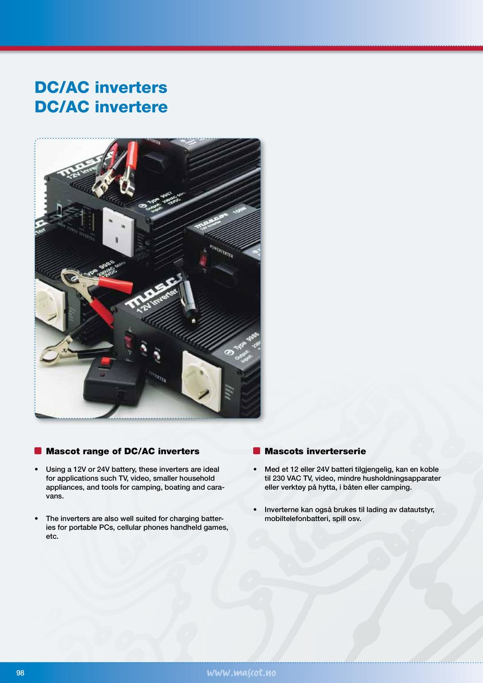 The inverters are also well suited for charging batteries for portable PCs, cellular phones handheld games, etc.