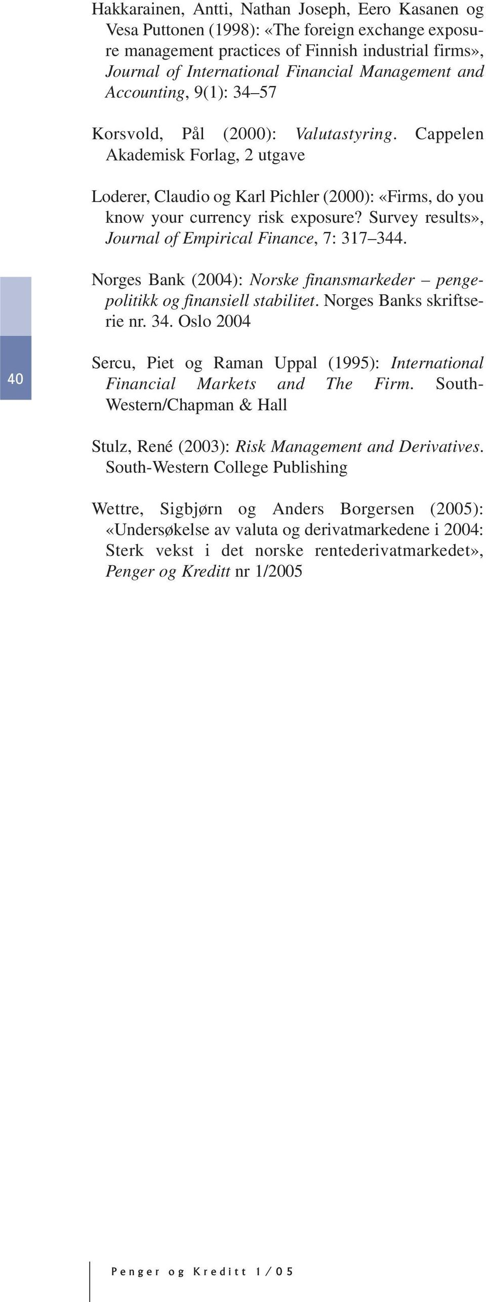 Cappelen Akademisk Forlag, 2 utgave Loderer, Claudio og Karl Pichler (2000): «Firms, do you know your currency risk exposure? Survey results», Journal of Empirical Finance, 7: 317 344.