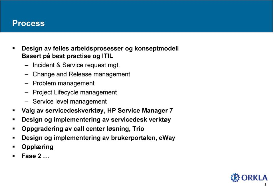 Change and Release management Problem management Project Lifecycle management Service level management Valg