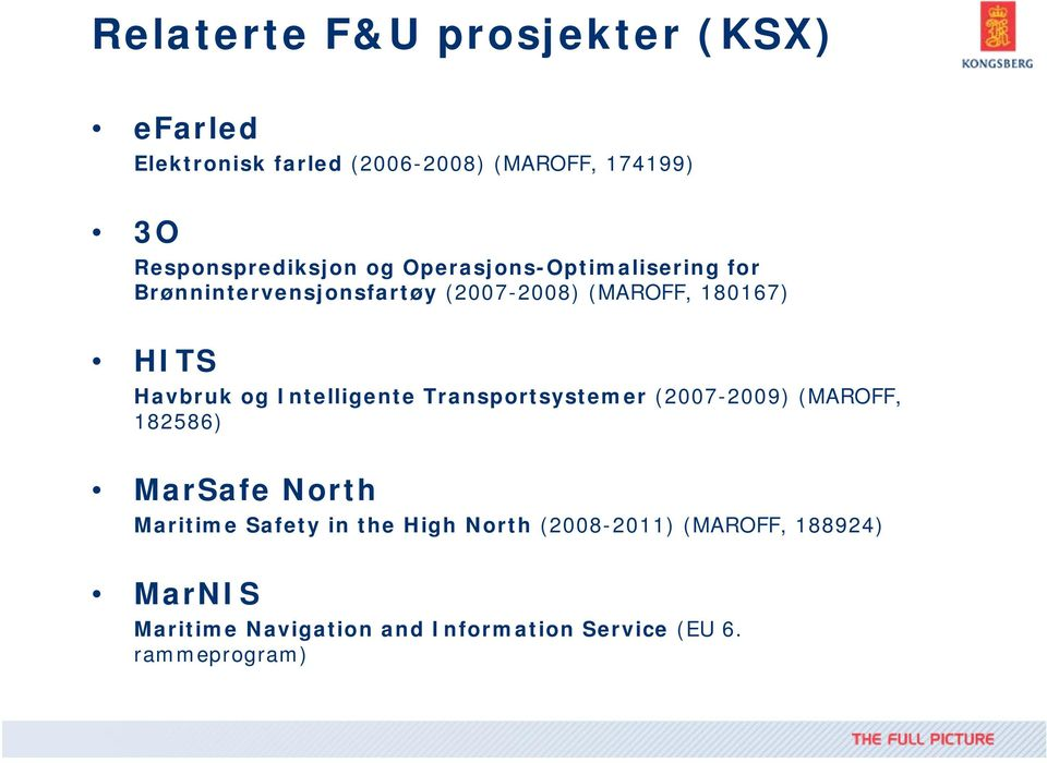 HITS Havbruk og Intelligente Transportsystemer (2007-2009) (MAROFF, 182586) MarSafe North Maritime